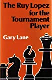 The Ruy Lopez for the Tournament Player (A Batsford chess book) (0713468122) by Gary Lane