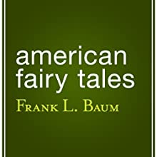 American Fairy Tales (       UNABRIDGED) by L. Frank Baum Narrated by Samantha Worthen