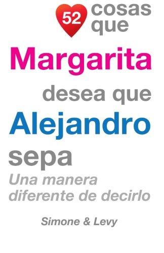 52 Cosas Que Margarita Desea Que Alejandro Sepa: Una Manera Diferente de Decirlo  [Leyva, J. L. - Simone - Levy] (Tapa Blanda)