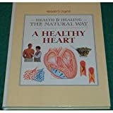 img - for A Healthy Heart (Health and Healing the Natural Way) book / textbook / text book
