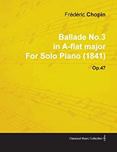 Ballade No.3 in A-flat Major By Frederic Chopin For Solo Piano (1841) Op.47 by Read Books