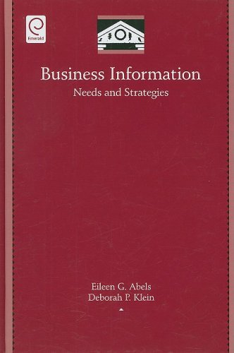 Business Information: Needs and Strategies (Library and Information Science) (Library and Information Science (Hardcover Numbered)) Eileen G. Abels, Deborah P. Klein and Bert R. Boyce
