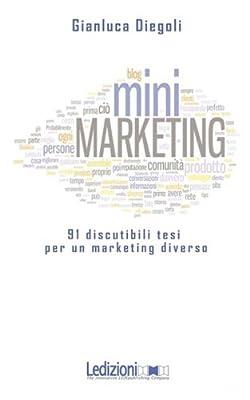 (Mini)marketing. 91 discutibili tesi per un marketing diverso