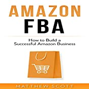Amazon FBA: How to Build a Successful Amazon Business | [Matthew Scott]