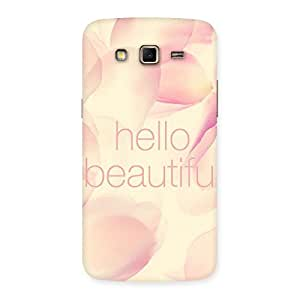 Gorgeous Hello Beautiful Multicolor Back Case Cover for Samsung Galaxy Grand 2