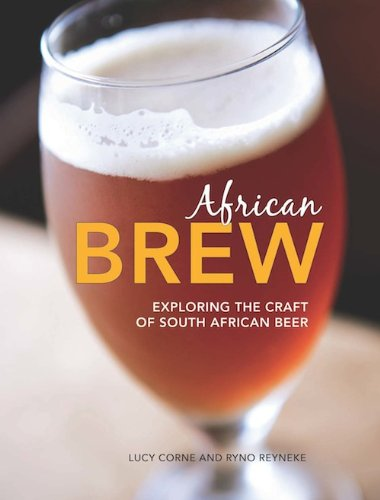 African Brew: Exploring the craft of South African Beer by Lucy Corne, Ryno Reyneke