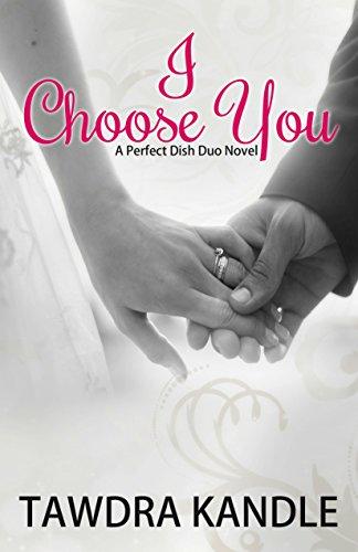 I Choose You: A Perfect Dish Novel (A Perfect Dish Book Book 3), by Tawdra Kandle