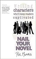 Writing Characters Who'll Keep Readers Captivated: Nail Your Novel (English Edition)