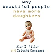 Why Beautiful People Have More Daughters | [Alan S. Miller, Satoshi Kanazawa]