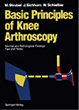 img - for Basic Principles of Knee Arthroscopy: Normal and Pathological Findings Tips and Tricks book / textbook / text book