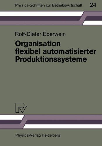 Organisation flexibel automatisierter Produktionssysteme: Anwendungsmoglichkeiten der Gruppentechnologie fur die Gestaltung von Produktions- und ... zur Betriebswirtschaft)  [Eberwein, Rolf-Dieter] (Tapa Blanda)