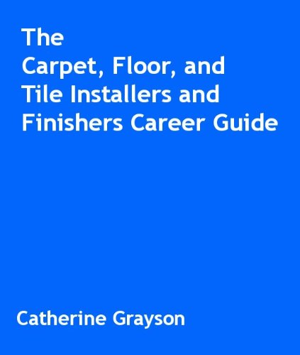 The Carpet, Floor, and Tile Installers and Finishers Career Guide