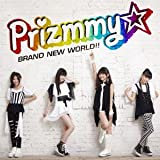 BRAND NEW WORLD!!♪Prizmmy☆