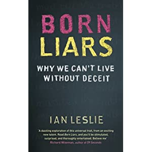 Born Liars: Why We Can&#39;t Live without Deceit