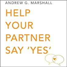 Help Your Partner Say 'Yes': Seven Steps Series (       UNABRIDGED) by Andrew G. Marshall Narrated by Charlotte Strevens