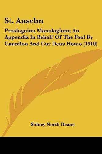 St. Anselm: Prosloguim; Monologium; An Appendix in Behalf of the Fool by Gaunilon and Cur Deus Homo (1910)