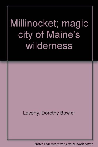 Millinocket; magic city of Maine's wilderness