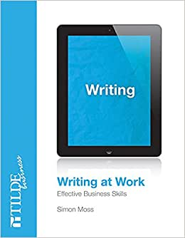 Writing At Work: Effective Business Documents