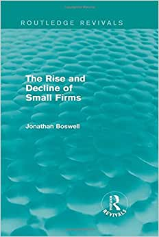 The Rise And Decline Of Small Firms (Routledge Revivals)