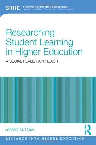 Researching Student Learning in Higher Education: A social realist approach (Research into Higher Education)