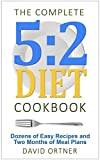 The Complete 5:2 Diet Cookbook: Dozens of Easy Recipes and Two Months of Meal Plans (Intermittent Fasting, The Fast Diet)