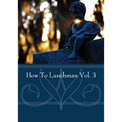 How To Lunchman Vol. 3