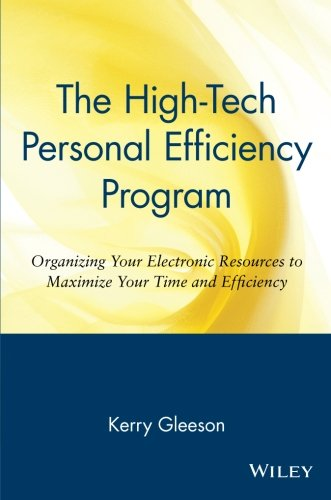 High-Tech Personal Efficiency Program: Organizing Your Electronic Resources to Maximize Your Time and Efficiency
