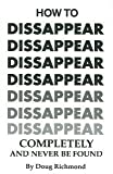 img - for How to Disappear Completely and Never Be Found [Paperback] [1996] Doug Richmond book / textbook / text book