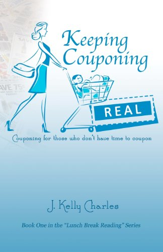 Keeping Couponing Real: Couponing for those who don't have time to coupon (Volume 1)