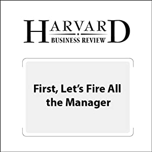 First, Let's Fire All the Managers (Harvard Business Review) | [Gary Hamel]