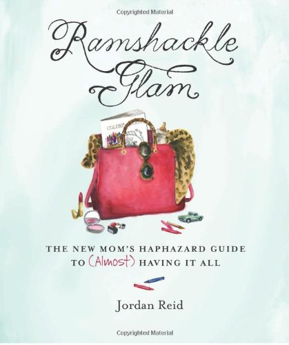 Ramshackle Glam: The New Mom'S Haphazard Guide To (Almost) Having It All front-863505