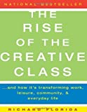 The Rise of the Creative Class: And How It's Transforming Work, Leisure, Community, and Everyday Life unknown Edition by Florida, Richard (2003)