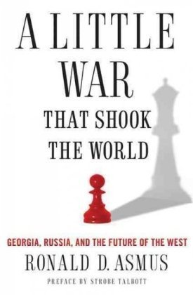 A Little War That Shook the World: Georgia, Russia, and...