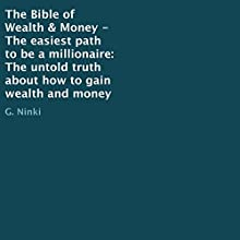 The Bible of Wealth & Money: The Easiest Path to Be a Millionaire: The Untold Truth About How to Gain Wealth and Money Audiobook by G. Ninki Narrated by Terrell Grayson