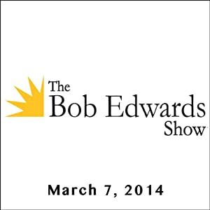 The Bob Edwards Show, Annie Jacobsen and Doyle McManus, March 7, 2014 Radio/TV Program