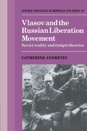 Vlasov and the Russian Liberation Movement: Soviet Reality and Emigré Theories (Cambridge Russian, Soviet and Post-Soviet Studies)