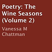 Poetry: The Wine Seasons, Volume 2 (       UNABRIDGED) by Vanessa M Chattman Narrated by Kandra Dawn Johnson