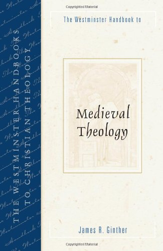 The Westminster Handbook to Medieval Theology (Westminster Handbooks to Christian Theology), JAMES GINTHER