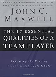 The 17 Essential Qualities Of A Team Player: Becoming The Kind Of Person Every Team Wants by John C Maxwell