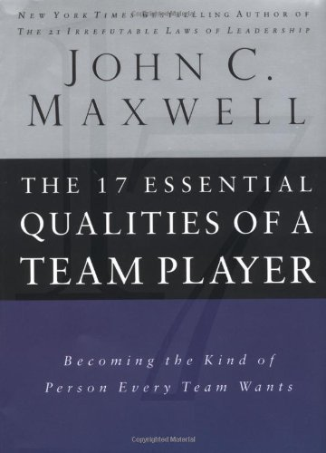 The 17 Essential Qualities Of A Team Player: Becoming The...