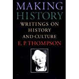 Making History: Writings on History and Culture by E. P. Thompson