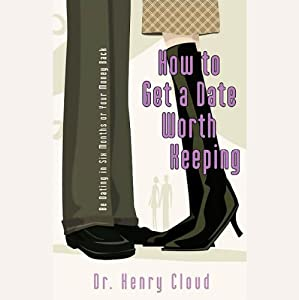 How to Get a Date Worth Keeping | [Dr. Henry Cloud]