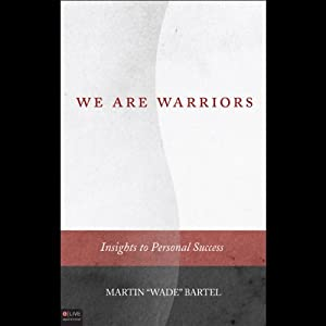 We Are Warriors: Insights to Personal Success | [Martin Bartel]
