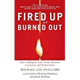 Fired Up or Burned Out: How to Reignite Your Teams Passion, Creativity, and Productivityby Michael Stallard