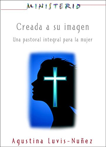 Association for Hispanic Theological Education - Creada a su imagen: Ministerio series AETH: Una pastoral integral para la mujer