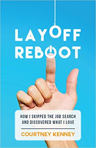 Layoff Reboot: How I Skipped the Job Search and Discovered What I Love