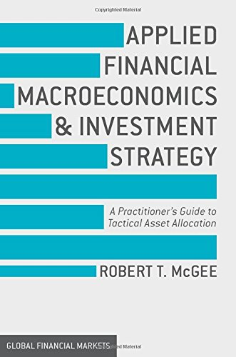 Applied Financial Macroeconomics and Investment Strategy: A Practitioner's Guide to Tactical Asset Allocation (Global Financial Markets) PDF