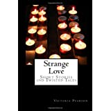 Strange Love: Short Stories and Twisted Talesby Victoria Pearson