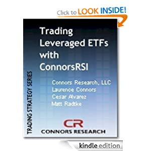 Trading Leveraged ETFs With ConnorsRSI Connors Research Trading Strategy Series eBook Larry Connors Cesar Alvarez Matt Radtke Connors Research