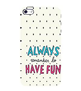 EPICCASE Remeber to have fun Mobile Back Case Cover For Apple iPhone 5s (Designer Case)